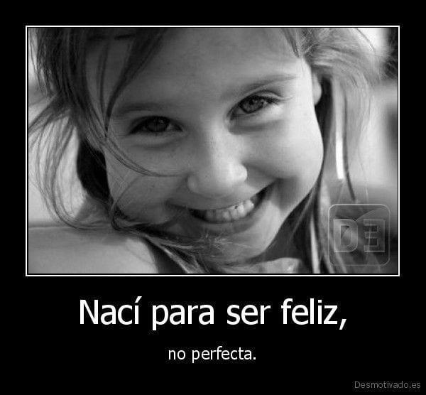 desmotivado.es_Naci-para-ser-feliz-no-perfecta_134740618219
